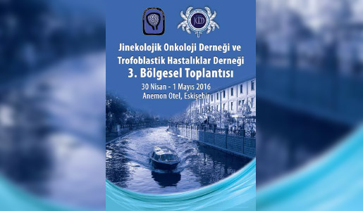 Jinekolojik Onkoloji Derneği ve Gestasyonel Trofoblastik Hastalıklar Derneği 3. Bölgesel Toplantısı 30 Nisan-1 Mayıs 2016 tarihlerinde Anemon Otel, Eskişehir' de gerçekleştirilecektir